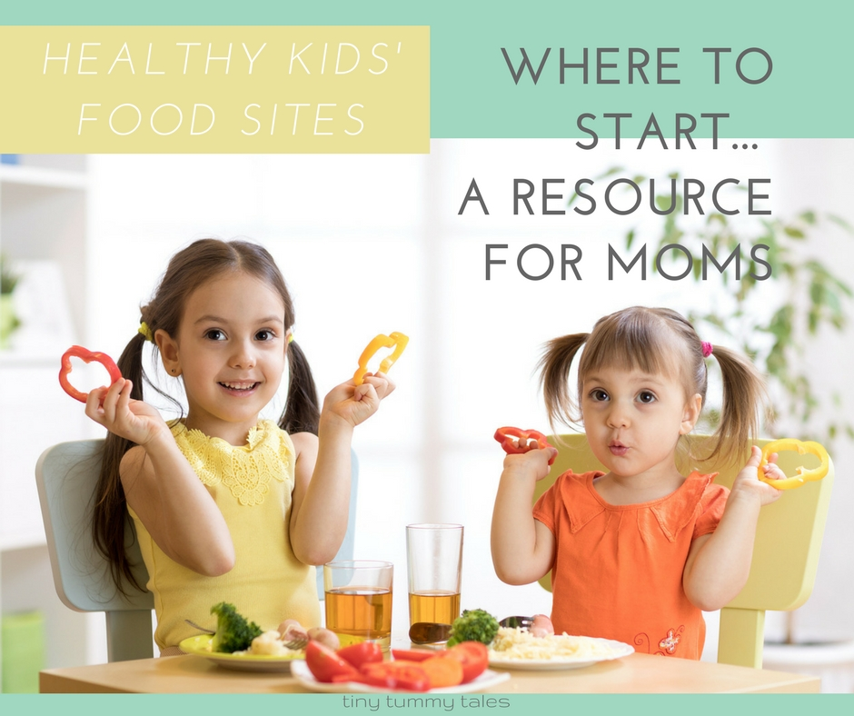 Healthy kids food sites, where to start. A resource for moms