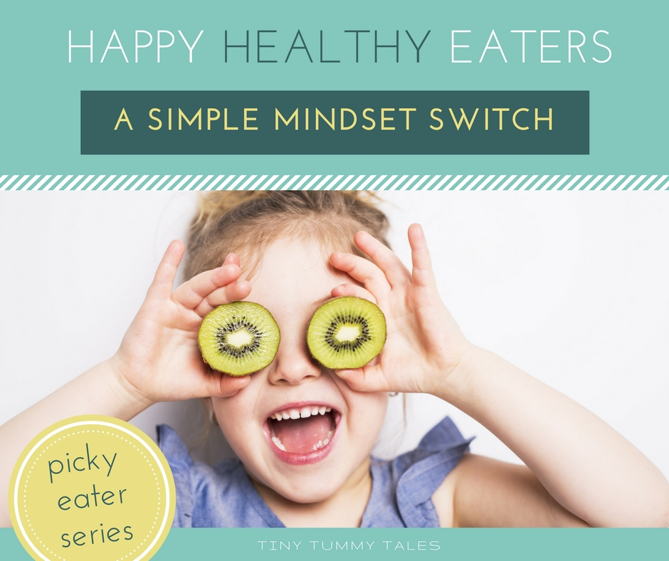 A simple mindset with to raising happy healthy eaters. Picky eater series