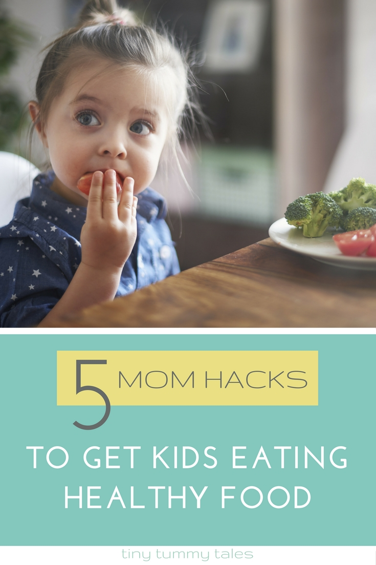 get kids eating healthy foods- easy hacks for mom