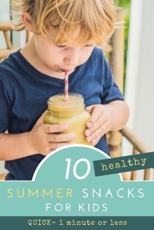 10 quick, healthy summer snacks for kids. These are all ready in 1 minute or less, and great for on-the-go snacks!